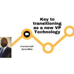 Keys to transitioning as a new VP Technology – Interview with Byron Miller